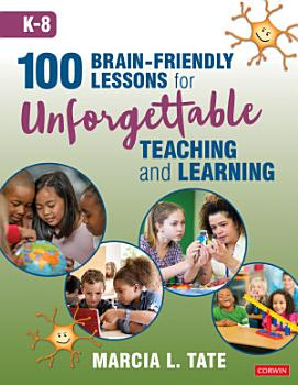 100 Brain Friendly Lessons for Unforgettable Teaching and Learning  K 8  PDF