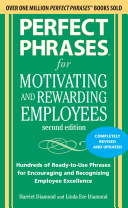 Perfect Phrases for Motivating and Rewarding Employees  Second Edition   Hundreds of Ready to Use Phrases for Encouraging and Recognizing Employee Excellence PDF