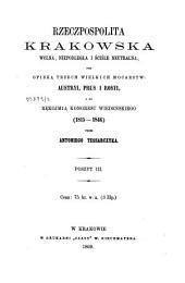 Rzeczpospolita Krakowska Wolna, niepodległa i ściśle neutralna, pod opieką trzech wielkich mocarstw: Austryi, Prus i Rossyi, a za rekojmią kongresi wiedeńskiego (1815-1846).. Poszyt III.
