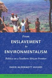 From Enslavement to Environmentalism: Politics on a Southern African Frontier