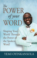 The Power of Your Word  Shaping Your World Through the Power of the Spoken Word  PDF