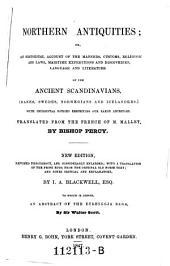 Northern Antiquities, Or, an Historical Account of the Manners, Customs, Religion, and Laws, Maritime Expeditions and Discoveries, Language and Literature of the Ancient Scandinavians ... with a Translation of the Prose Edda from the Original Old Norse Text ... to which is Added, an Abstract of the Eyrbyggja Saga