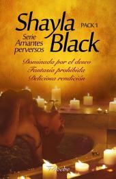 Serie Amantes perversos. Pack 1: Dominada por el deseo, Fantasía prohibida, Deliciosa rendición