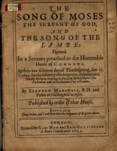The Song of Moses, the Servant of God, and the Song of the Lambe: Opened in a Sermon Preached to the Honourable House of Commons, at Their Late Solemne Day of Thanksgiving, June 15, 1643 : for the Discovery of a Dangerous, Desperate, and Bloudy Designe, Tending to the Utter Subversion of the Parliament, and of the Famous City of London