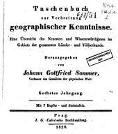Taschenbuch zur Verbreitung geographischer Kenntnisse: Eine Übersicht des neuesten und wissenswürdigsten im Gebiete der gesammten Länder- und Völkerkunde [...]., Band 6