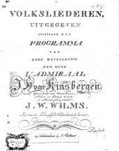 Volksliederen, uitgegeven ingevolge het programma van zijne excellentie den heer lt. admiraal J.H. van Kinsbergen, grootkruis van verschillende ordens in Europa &c. &c. &c