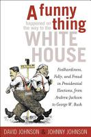 A Funny Thing Happened on the Way to the White House PDF