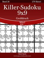Killer-Sudoku 9x9 Großdruck - Mittel - Band 26 - 270 Rätsel