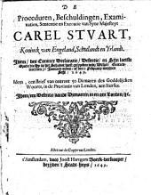 De Proceduren, Beschuldingen, Examinatien, Sententie en Executie van Syne Majesteyt Carel Stuart [...] Idem, des Conincx Declaratie, Defentie, en Sijn laetste Oratie die hij op het schavot heeft gesproken [...] Idem, een Brief van ontrent 50 Dienaren des Goddelijcken Woorts, in de Provintie van Londen, aen Fairfax. Idem, een Defentie vande Dienaeren in en om London, [...].