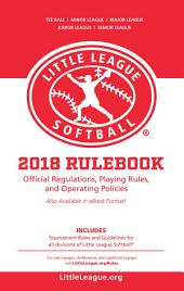 2018 Little League® Softball Official Regulations, Playing Rules, and Operating Policies: Tournament: Rules and Guidelines for All Divisions of Little League® Softball