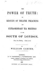 The Power Of Truth Or Results Of Theatre Preaching And Extraordinary Tea Meetings In The South Of London With Illustrations  Book PDF