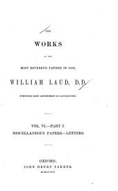 The Works of the Most Reverend Father in God, William Laud, D.D. Sometime Lord Archbishop of Canterbury: Volume 6, Issue 1