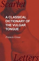 A Classical Dictionary of the Vulgar Tongue