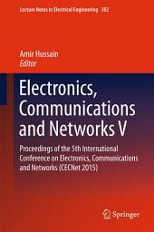 Electronics, Communications and Networks V: Proceedings of the 5th International Conference on Electronics, Communications and Networks (CECNet 2015)