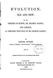 Evolution, Old and New ; Or, The Theories of Buffon, Dr. Erasmus Darwin, and Lamarck, as Compared with that of Mr. Charles Darwin
