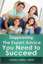 Stepparenting: The Expert Advice You Need to Succeed