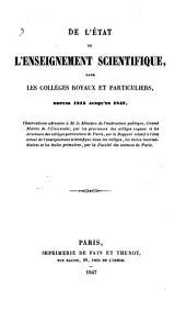 De l'état de l'enseignement scientifique, dans les colléges royaux et particuliers, depuis 1815 jusqu'en 1847, observations adressées à M. le Ministre de l'instructions publique ... par les proviseurs des colléges royaux ...
