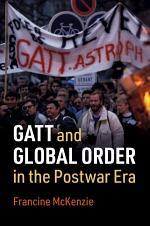 GATT and Global Order in the Postwar Era