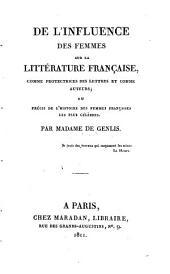 De l'influence des femmes sur la littérature française, comme protectrices des lettres et comme auteurs: ou, Précis de l'histoire des femmes françaises les plus célèbres