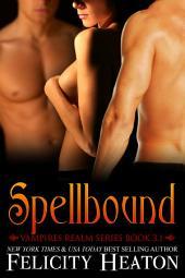 Spellbound: Vampires Realm Romance Series Book 3.1