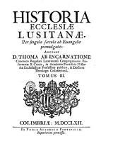Historia ecclesiae Lusitanae: per singula saecula ab Euangelio promulgato, Volume 3