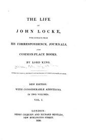 The Life of John Locke: With Extracts from His Correspondence, Journals, and Common-place Books, Volume 1