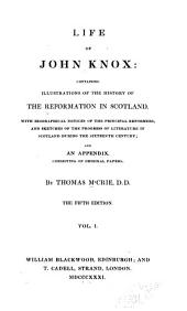 Life of John Knox: containing illustrations of the history of the reformation in Scotland: with biographical notices of the principal reformers, and sketches of the progress of literature in Scotland during the sixteenth century; and an appendix, consisting of original papers, Volume 1