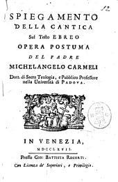 Spiegamento della cantica sul testo ebreo opera postuma del padre Michelangelo Carmeli dott. di sacra teologia, e pubblico professore nella Università di Padova