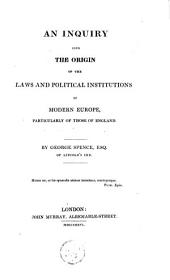An Inquiry Into the Origin of the Laws and Political Institutions of Modern Europe: Particularly Those of England
