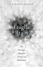 The Fragile Brain: The Strange, Hopeful Science of Dementia