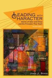 Leading with Character 2nd Edition: Stories of Valor and Virtue and the Principles They Teach