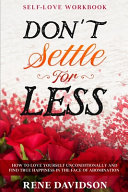 Self Love Workbook  DON T SETTLE FOR LESS   How To Love Yourself Unconditionally And Find True Happiness In The Face of Abomination PDF