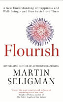 Flourish a New Understanding of Happiness and Well-Being - and How to Achieve T