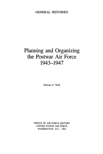 Planning and Organizing the Postwar Air Force  1943 1947