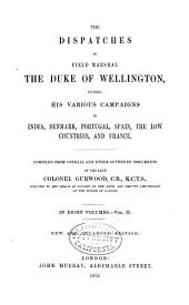 The Dispatches of Field Marshal the Duke of Wellington, K. G.: During His Various Campaigns in India, Denmark, Portugal, Spain, the Low Countries, and France from 1799 to 1818, Volume 2