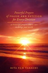 POWERFUL PRAYERS OF PRAISE AND PETITION FOR EVERY CHRISTIAN: 20 BEAUTIFUL PRAYERS THAT IS SURE TO CHANGE YOUR WORLD