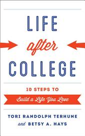 Life after College: Ten Steps to Build a Life You Love