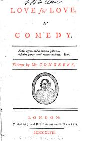 Love for Love. A Comedy: Written by Mr. Congreve