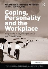 Coping, Personality and the Workplace: Responding to Psychological Crisis and Critical Events