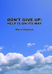 Don T Give Up Help Is On Its Way Book PDF