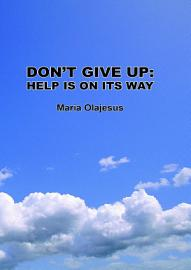 Don T Give Up  Help Is On Its Way