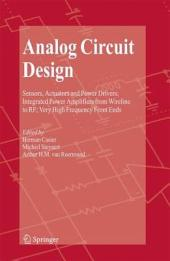 Analog Circuit Design: Sensors, Actuators and Power Drivers; Integrated Power Amplifiers from Wireline to RF; Very High Frequency Front Ends