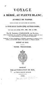 Voyage à Méroé: au fleuve Blanc, au-delà de Fâzoql dans le midi du royaume de Sennâr, à Syouah et dans cinq autres oasis; fait dans les années 1819, 1820, 1821 et 1822, Volumes3à4