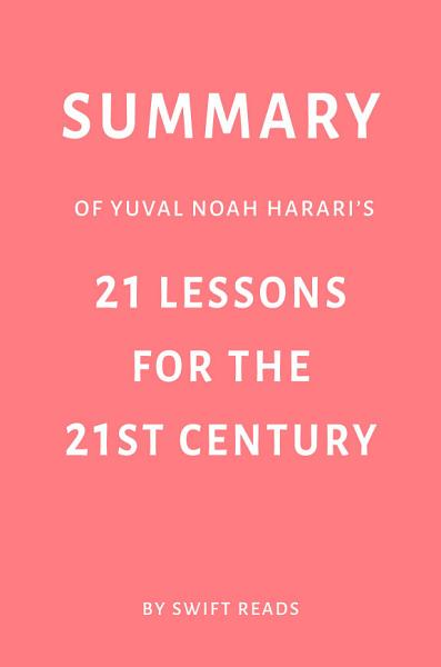 Download Summary of Yuval Noah Harari   s 21 Lessons for the 21st Century by Swift Reads Book