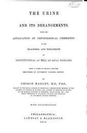 The Urine and Its Derangements: With the Application of Physiological Chemistry to the Diagnosis and Treatment of Constitutional as Well as Local Diseases