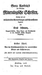 Mineralogische Schriften: De ortu et causis subterraneorum. Von den Entstehungsursachen der unterirdischen Körper und Erscheinungen, Band 1