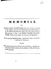 Memorial for James John Mackintosh, Esq., now of Farr ... eldest son of the deceased James Mackintosh of Farr; and Simon Fraser Mackintosh ... his attorney and mandatory, in the action of multiplepoinding, raised at the instance of the magistrates of Inverness, against the said deceased James Mackintosh and others, regarding the trust-fund vested in them, for the education of boys of the name of Mackintosh. (Second division. February 26, 1822.) [Signed: Patrick Fraser Tytler.]