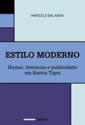 Estilo Moderno: Humor, literatura e publicidade em Bastos Tigre