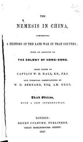 The Nemesis in China: Comprising a History of the Late War in that Country, with an Account of the Colony of Hong-Kong