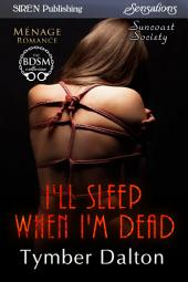 I'll Sleep When I'm Dead [Suncoast Society]